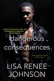 Dangerous Consequences ebook by Lisa Renee Johnson
