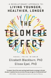 The Telomere Effect - A Revolutionary Approach to Living Younger, Healthier, Longer ebook by Dr. Elizabeth Blackburn, Dr. Elissa Epel