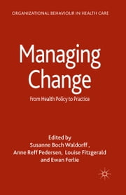 Managing Change - From Health Policy to Practice ebook by Ewan Ferlie,Susanne Boch Waldorff,Anne Reff Pedersen,Louise Fitzgerald,Paul G. Lewis