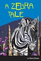 A Zebra Tale ebook by Harry Kraus