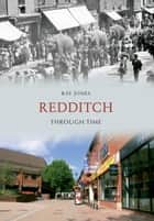 Redditch Through Time ebook by Ray Jones
