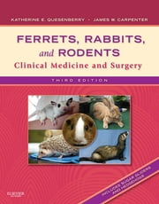 Ferrets, Rabbits and Rodents - Clinical Medicine and Surgery ebook by Katherine Quesenberry,James W. Carpenter