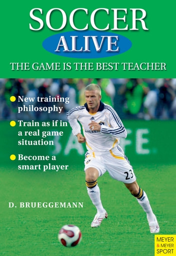 Soccer Alive - The Game is the Best Teacher ebook by Detlef Brueggemann