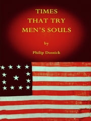 Times That Try Men's Souls ebook by Philip Dossick