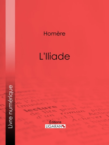 L'Iliade ebook by Homère,Ligaran