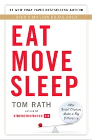 Eat Move Sleep - How Small Choices Lead to Big Changes ebook by Tom Rath