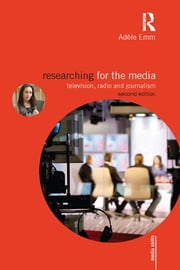 Researching for the Media - Television, Radio and Journalism ebook by Adele Emm