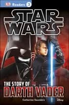 DK Readers L3: Star Wars: The Story of Darth Vader - Discover the Secrets from Darth Vader's Past! eBook by Tori Kosara