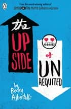 The Upside of Unrequited ebook by Becky Albertalli