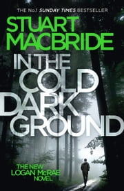 In the Cold Dark Ground (Logan McRae, Book 10) ebook by Stuart MacBride