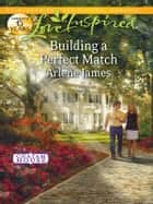 Building a Perfect Match ebook by Arlene James