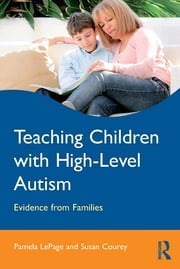 Teaching Children with High-Level Autism - Evidence from Families ebook by Pamela LePage,Susan Courey