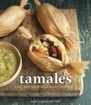 Tamales - Fast and Delicious Mexican Meals ebook by Alice Guadalupe Tapp