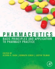 Pharmaceutics - Basic Principles and Application to Pharmacy Practice ebook by Alekha Dash, Somnath Singh, Justin Tolman