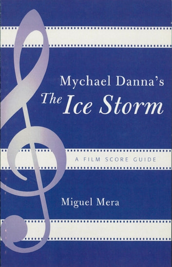 Mychael Danna's The Ice Storm - A Film Score Guide ebook by Miguel Mera