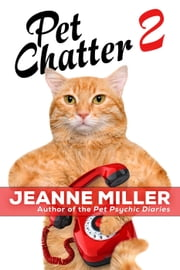 Pet Chatter 2 - Pet Chatter, #2 ebook by Jeanne Miller