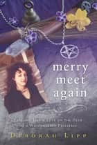 Merry Meet Again - Lessons, Life & Love on the Path of a Wiccan High Priestess ebook by Deborah Lipp