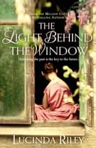 The Light Behind the Window ebook by Lucinda Riley