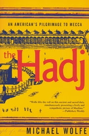 The Hadj - An American's Pilgrimage to Mecca ebook by Michael Wolfe