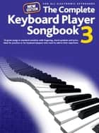 The Complete Keyboard Player: New Songbook #3 ebook by Wise Publications
