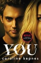 You - Now a Major Netflix series ebook by Caroline Kepnes