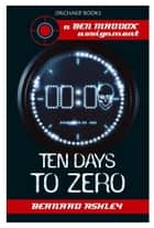 Ben Maddox: Ten Days To Zero ebook by Bernard Ashley