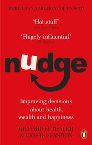 Nudge - Improving Decisions About Health, Wealth and Happiness ebook by Cass R Sunstein, Richard H. Thaler