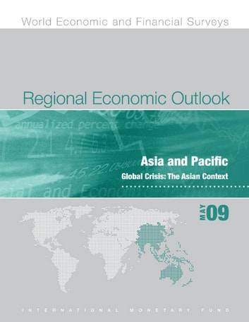 Regional Economic Outlook: Asia and Pacific, May 2009 ebook by International Monetary Fund. Asia and Pacific Dept