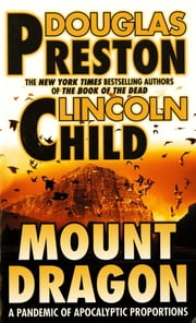 Mount Dragon - A Pandemic of Apocalyptic Proportions ebook by Douglas Preston, Lincoln Child