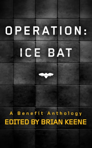 Operation Ice Bat ebook by Brian Keene,Christopher Golden,Mary SanGiovanni