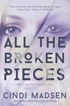 All the Broken Pieces ebook by Cindi Madsen