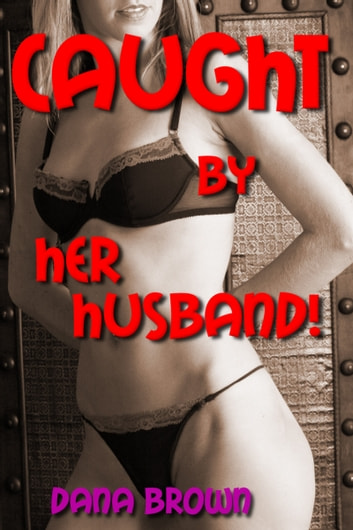 Caught by Her Husband! ebook by Dana Brown