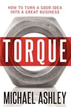 Torque - How to turn a good idea into a great business ebook by Michael Ashley