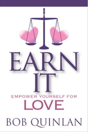 Earn It: Empower Yourself for Love ebook by Bob Quinlan