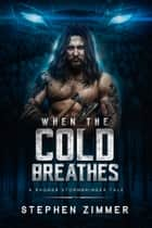 When the Cold Breathes - A Ragnar Stormbringer Tale ebook by Stephen Zimmer