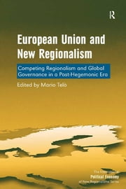 European Union and New Regionalism - Competing Regionalism and Global Governance in a Post-Hegemonic Era ebook by Mario Telò