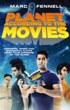 Planet According to the Movies - Awesome, Weird and Wonderful Flicks From Four Corners of the Globe ebook by