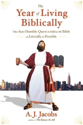 The Year of Living Biblically - One Man's Humble Quest to Follow the Bible as Literally as Possible ebook by A. J. Jacobs
