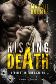 Kissing Death: Verliebt in einen Killer ebook by Maddie Holmes