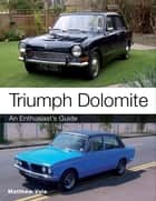 Triumph Dolomite - An Enthusiast's guide ebook by Matthew Vale