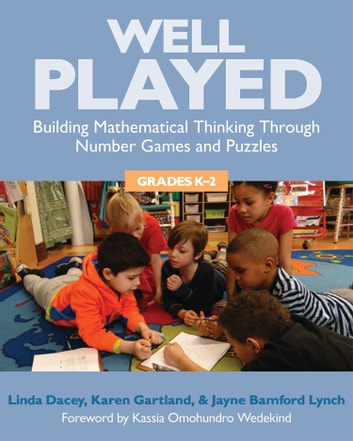 Well Played, K-2 - Building Mathematical Thinking Through Number Games and Puzzles, Grades K-2 ebook by Linda Dacey,Karen Gartland,Jayne Bamford Lynch
