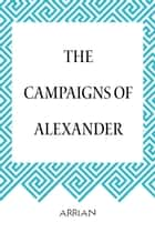 The Campaigns of Alexander ebook by Arrian
