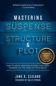 Mastering Suspense, Structure, and Plot - How to Write Gripping Stories That Keep Readers on the Edge of Their Seats ebook by Jane Cleland