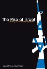 The Rise of Israel - A History of a Revolutionary State ebook by Jonathan Adelman