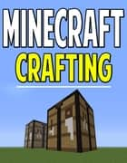 Minecraft Crafting Guide - Recipes to Craft Everything on Minecraft! ebook by Aqua Apps