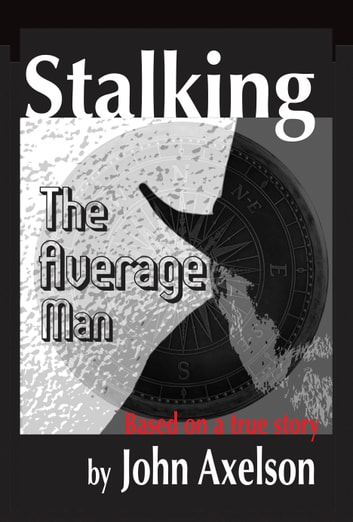 Stalking the Average Man: Fulfilling Prophecy ebook by John Axelson