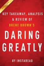 Summary of Daring Greatly - by Brene Brown | Includes Analysis ebook by Instaread Summaries