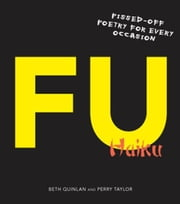 F U Haiku: Pissed-Off Poetry for Every Occasion ebook by Beth Quinlan,Perry Taylor