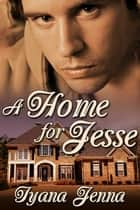 A Home for Jesse ebook by Iyana Jenna