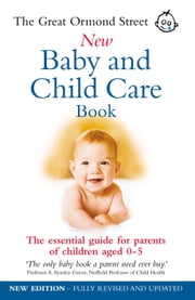 The Great Ormond Street New Baby & Child Care Book - The Essential Guide for Parents of Children Aged 0-5 ebook by Maire Messenger, Tessa Hilton